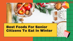 Best Winter Food for Senior Citizens to eat