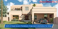 Kothi in Huda Sectors Faridabad, A top-notch destination for living